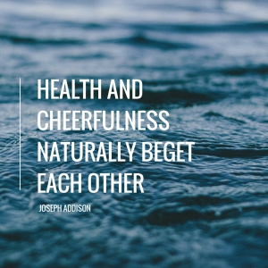 health and cheerfulness naturally beget each other